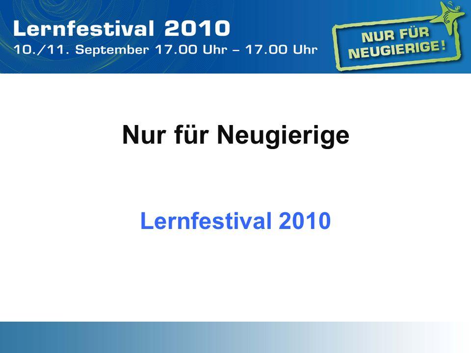 SCHWEIZ 1996 erstes Lernfestival, alle 3 Jahre bis 2008 Evaluation 2008 zu wenig nachhaltig und bekannt Ab 2009 jedes Jahr ein Lernfestival (24 Stunden) am 2.