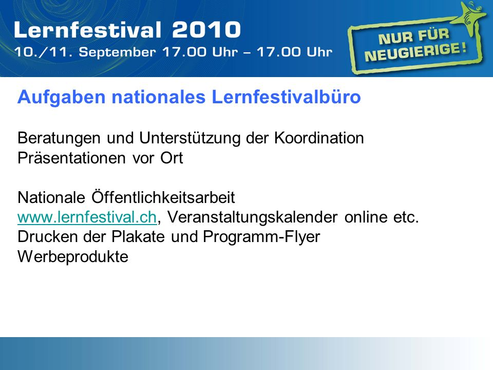Aufgaben nationales Lernfestivalbüro Beratungen und Unterstützung der Koordination Präsentationen vor Ort Nationale Öffentlichkeitsarbeit www.lernfest