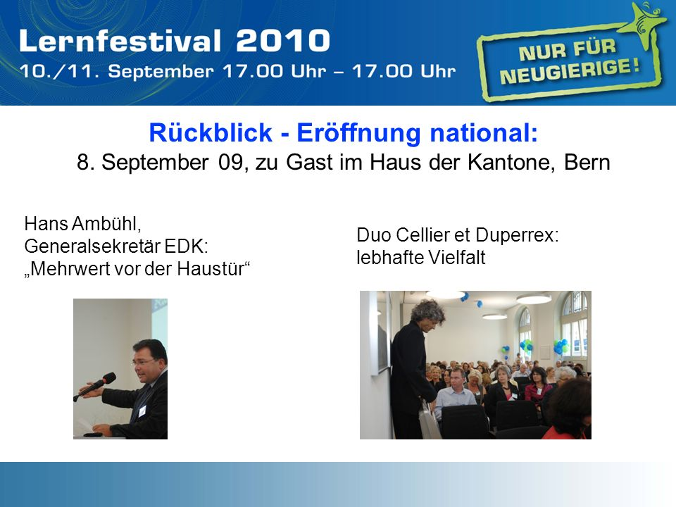 Rückblick - Eröffnung national: 8. September 09, zu Gast im Haus der Kantone, Bern Hans Ambühl, Generalsekretär EDK: Mehrwert vor der Haustür Duo Cell