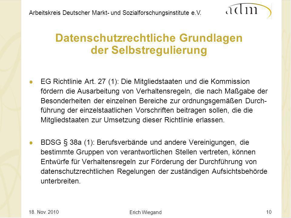 Arbeitskreis Deutscher Markt- und Sozialforschungsinstitute e.V. 18. Nov. 2010 Erich Wiegand 10 Datenschutzrechtliche Grundlagen der Selbstregulierung