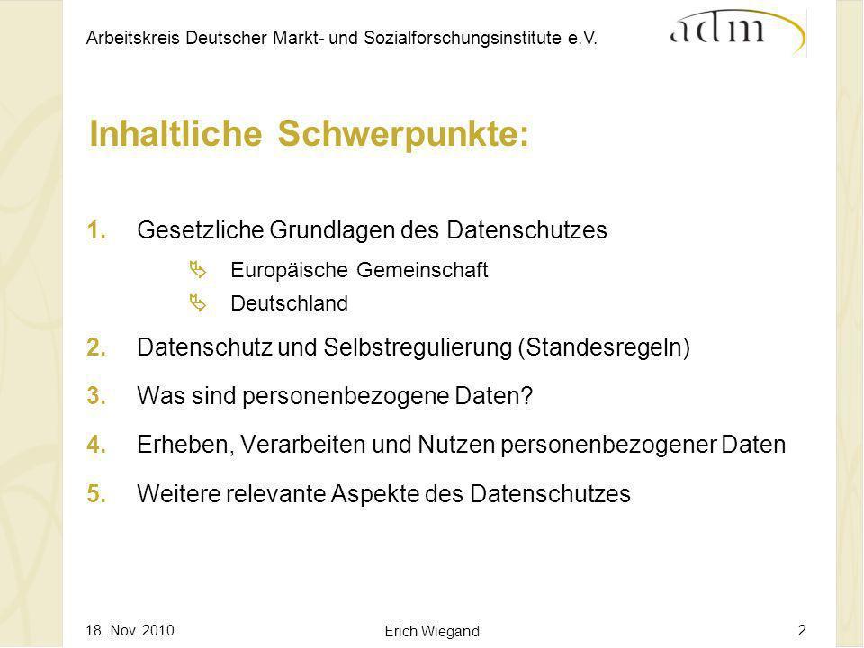 Arbeitskreis Deutscher Markt- und Sozialforschungsinstitute e.V. 18. Nov. 2010 Erich Wiegand 2 Inhaltliche Schwerpunkte: 1.Gesetzliche Grundlagen des