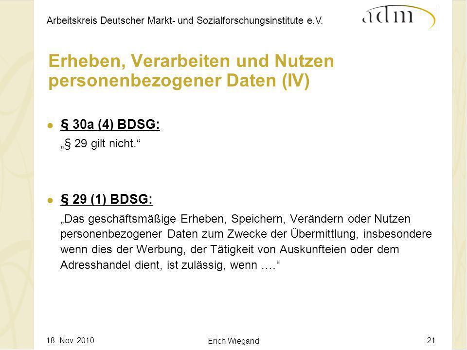 Arbeitskreis Deutscher Markt- und Sozialforschungsinstitute e.V. 18. Nov. 2010 Erich Wiegand 21 Erheben, Verarbeiten und Nutzen personenbezogener Date