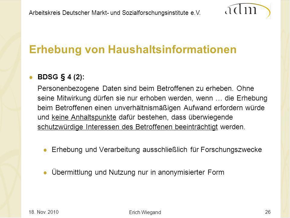 Arbeitskreis Deutscher Markt- und Sozialforschungsinstitute e.V. 18. Nov. 2010 Erich Wiegand 26 Erhebung von Haushaltsinformationen BDSG § 4 (2): Pers
