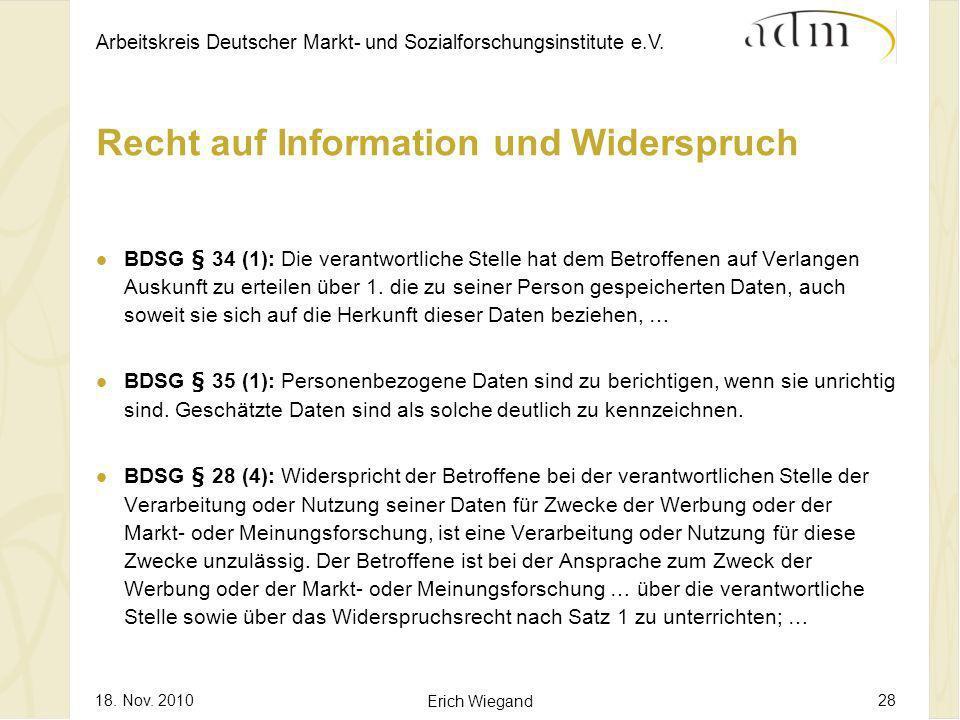 Arbeitskreis Deutscher Markt- und Sozialforschungsinstitute e.V. 18. Nov. 2010 Erich Wiegand 28 Recht auf Information und Widerspruch BDSG § 34 (1): D