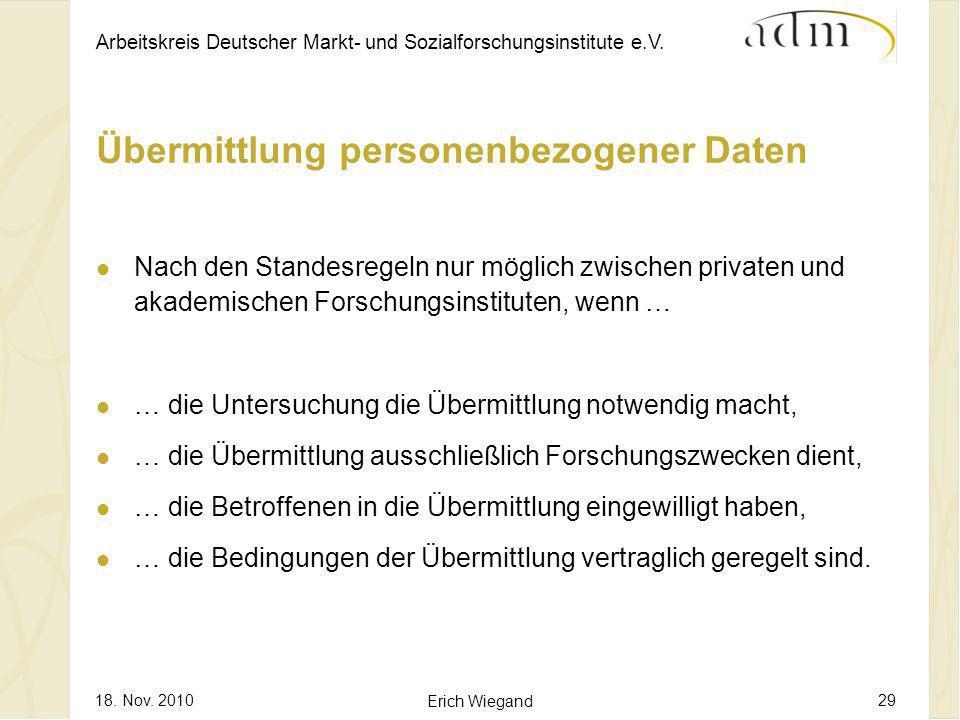 Arbeitskreis Deutscher Markt- und Sozialforschungsinstitute e.V. 18. Nov. 2010 Erich Wiegand 29 Nach den Standesregeln nur möglich zwischen privaten u