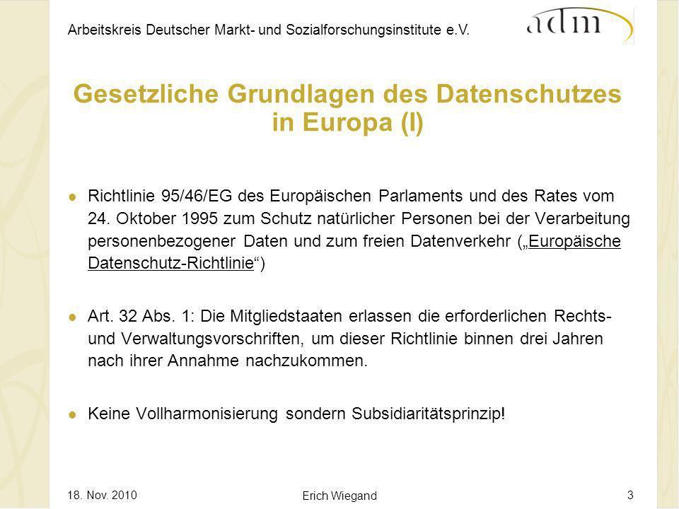 Arbeitskreis Deutscher Markt- und Sozialforschungsinstitute e.V. 18. Nov. 2010 Erich Wiegand 3 Gesetzliche Grundlagen des Datenschutzes in Europa (I)