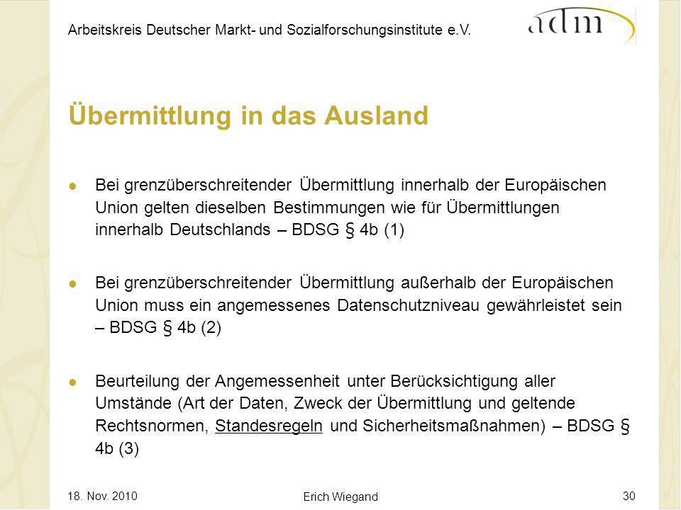 Arbeitskreis Deutscher Markt- und Sozialforschungsinstitute e.V. 18. Nov. 2010 Erich Wiegand 30 Bei grenzüberschreitender Übermittlung innerhalb der E