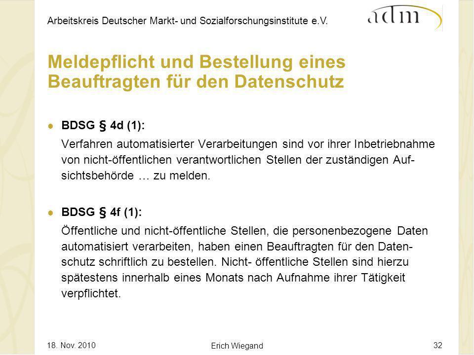 Arbeitskreis Deutscher Markt- und Sozialforschungsinstitute e.V. 18. Nov. 2010 Erich Wiegand 32 Meldepflicht und Bestellung eines Beauftragten für den