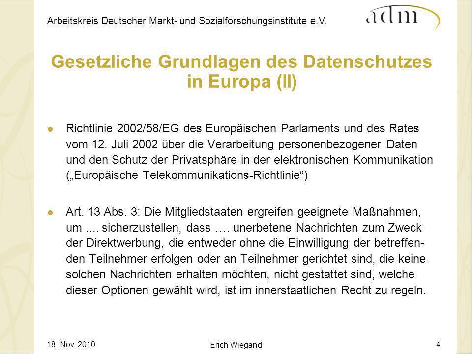 Arbeitskreis Deutscher Markt- und Sozialforschungsinstitute e.V. 18. Nov. 2010 Erich Wiegand 4 Gesetzliche Grundlagen des Datenschutzes in Europa (II)