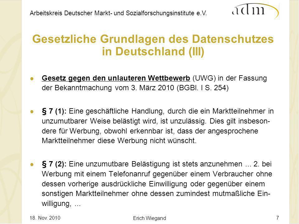 Arbeitskreis Deutscher Markt- und Sozialforschungsinstitute e.V. 18. Nov. 2010 Erich Wiegand 7 Gesetzliche Grundlagen des Datenschutzes in Deutschland