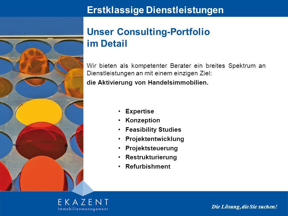 Unser Consulting-Portfolio im Detail Wir bieten als kompetenter Berater ein breites Spektrum an Dienstleistungen an mit einem einzigen Ziel: die Aktivierung von Handelsimmobilien.