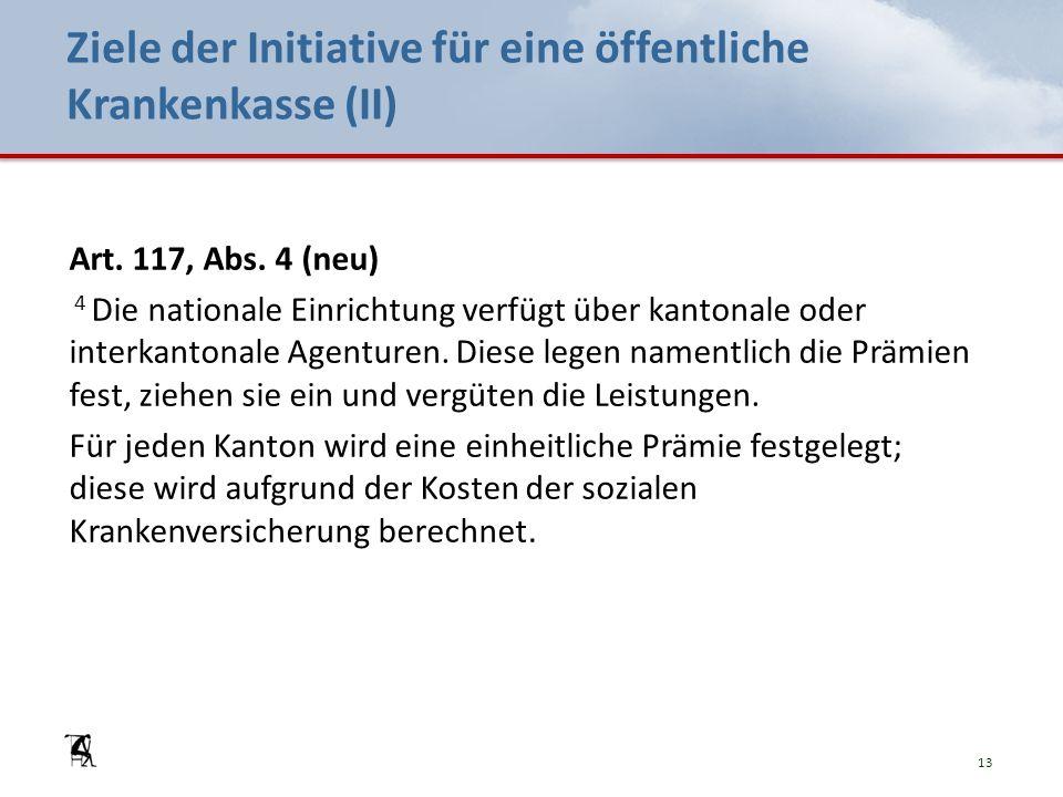 Ziele der Initiative für eine öffentliche Krankenkasse (II) Art. 117, Abs. 4 (neu) 4 Die nationale Einrichtung verfügt über kantonale oder interkanton