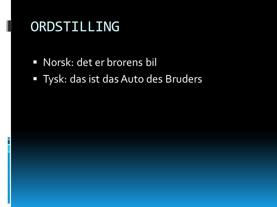ORDSTILLING Norsk: det er brorens bil Tysk: das ist das Auto des Bruders