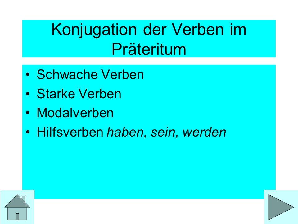 Konjugation der Verben im Präteritum Schwache Verben Starke Verben Modalverben Hilfsverben haben, sein, werden