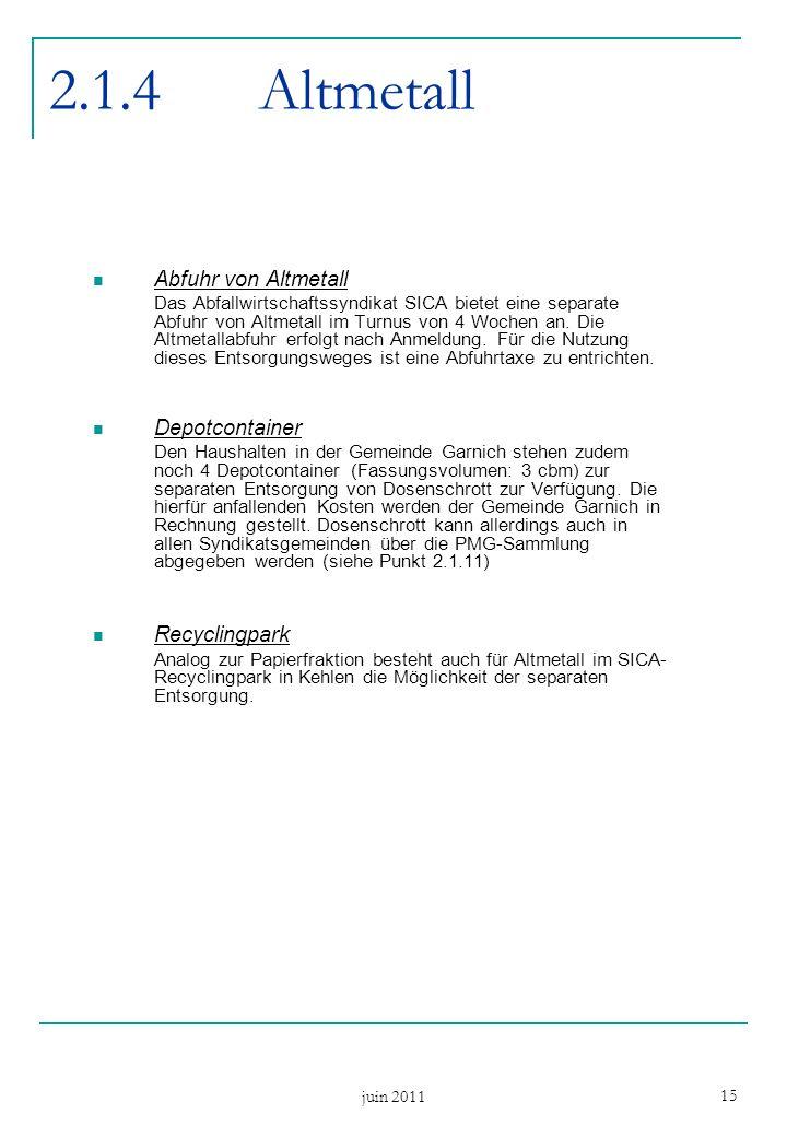 juin 2011 15 2.1.4Altmetall Abfuhr von Altmetall Das Abfallwirtschaftssyndikat SICA bietet eine separate Abfuhr von Altmetall im Turnus von 4 Wochen an.