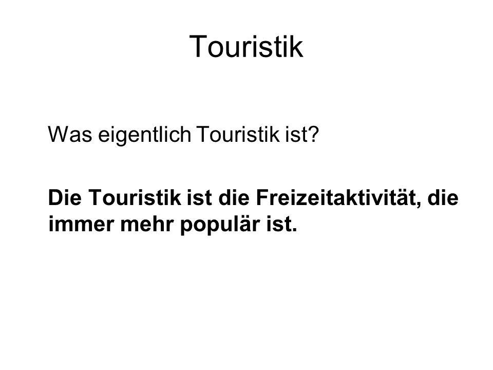 Touristik Was eigentlich Touristik ist? Die Touristik ist die Freizeitaktivität, die immer mehr populär ist.