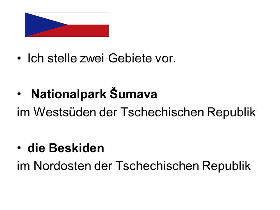 Ich stelle zwei Gebiete vor. Nationalpark Šumava im Westsüden der Tschechischen Republik die Beskiden im Nordosten der Tschechischen Republik