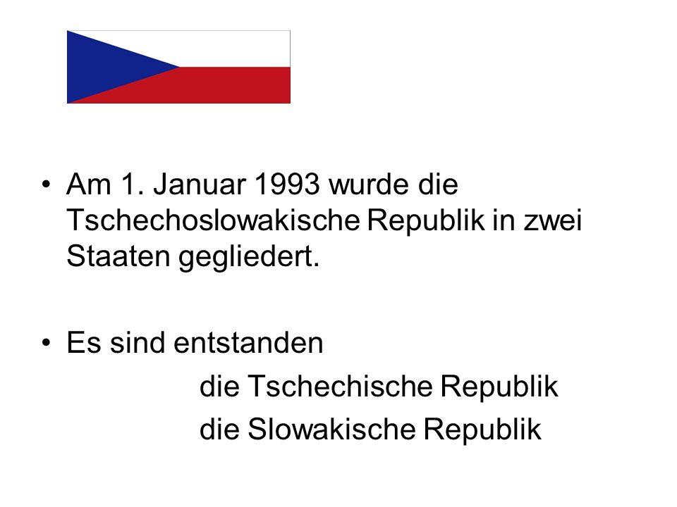 Am 1. Januar 1993 wurde die Tschechoslowakische Republik in zwei Staaten gegliedert. Es sind entstanden die Tschechische Republik die Slowakische Repu