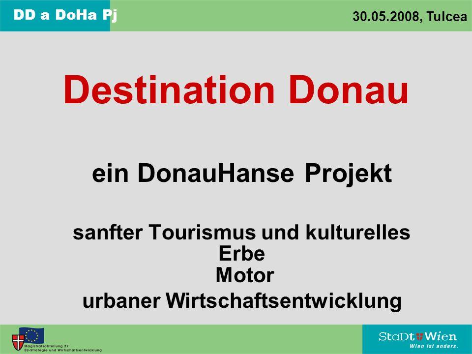 DD a DoHa Pj 30.05.2008, Tulcea Destination Donau ein DonauHanse Projekt sanfter Tourismus und kulturelles Erbe Motor urbaner Wirtschaftsentwicklung