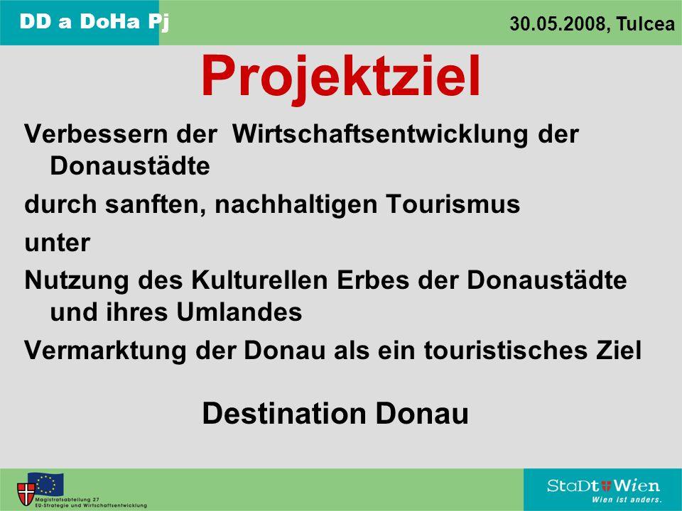 DD a DoHa Pj 30.05.2008, Tulcea Projektziel Verbessern der Wirtschaftsentwicklung der Donaustädte durch sanften, nachhaltigen Tourismus unter Nutzung des Kulturellen Erbes der Donaustädte und ihres Umlandes Vermarktung der Donau als ein touristisches Ziel Destination Donau