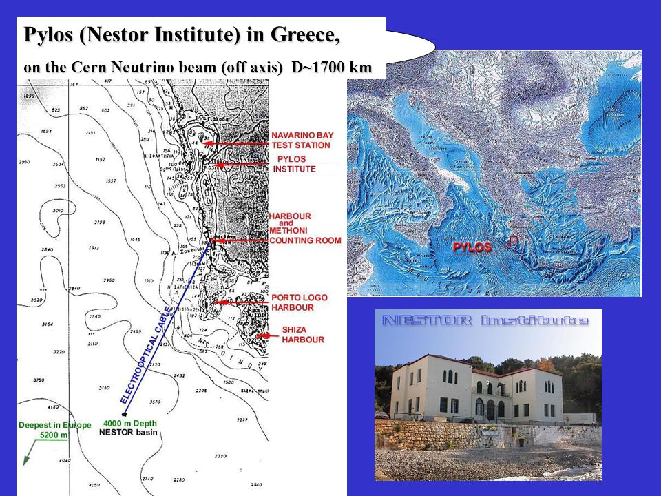 Pylos (Nestor Institute) in Greece, on the Cern Neutrino beam (off axis) D~1700 km