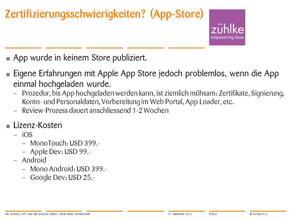 © Zühlke 2012 Zertifizierungsschwierigkeiten? (App-Store) App wurde in keinem Store publiziert. Eigene Erfahrungen mit Apple App Store jedoch probleml