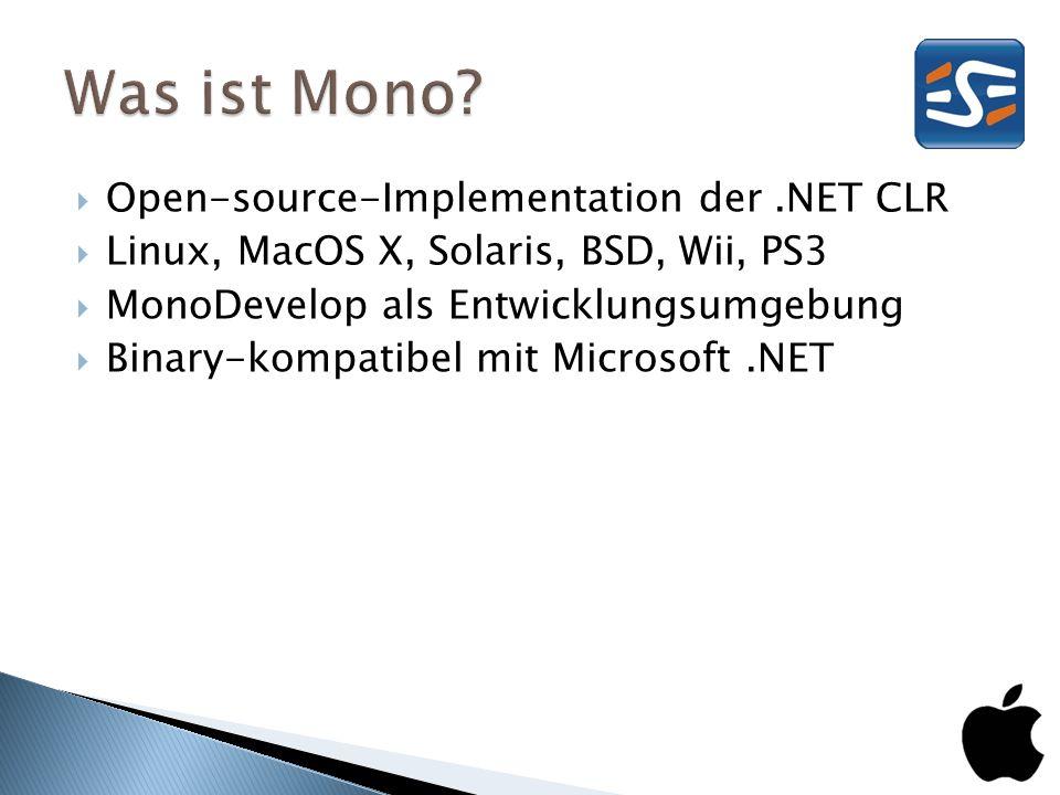 Open-source-Implementation der.NET CLR Linux, MacOS X, Solaris, BSD, Wii, PS3 MonoDevelop als Entwicklungsumgebung Binary-kompatibel mit Microsoft.NET