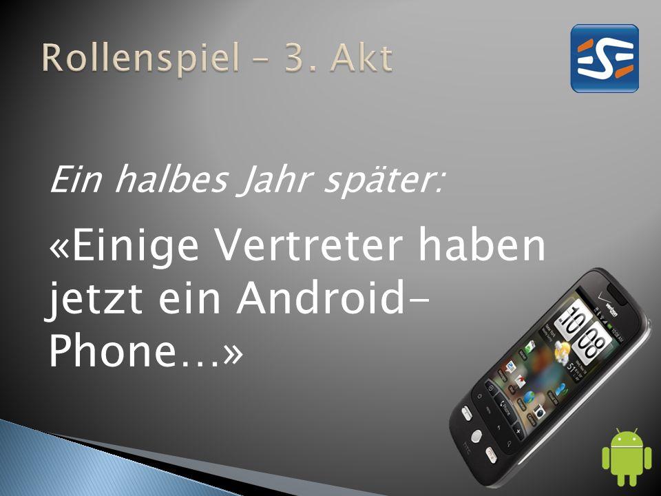 Ein halbes Jahr später: «Einige Vertreter haben jetzt ein Android- Phone…»