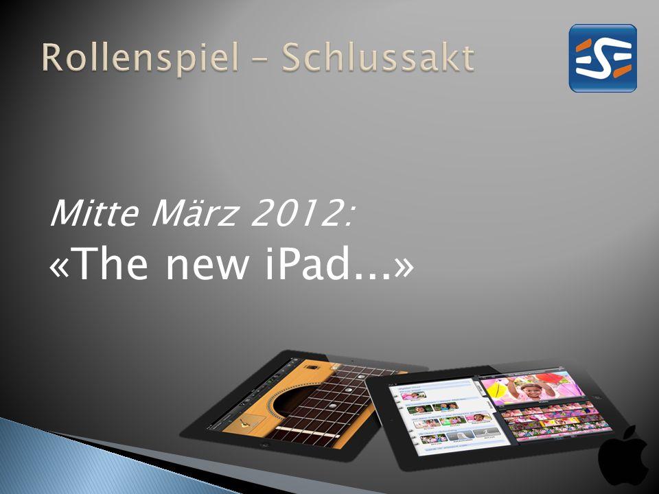 Mitte März 2012: «The new iPad...»