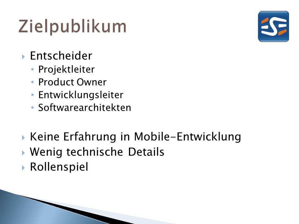 Entscheider Projektleiter Product Owner Entwicklungsleiter Softwarearchitekten Keine Erfahrung in Mobile-Entwicklung Wenig technische Details Rollenspiel