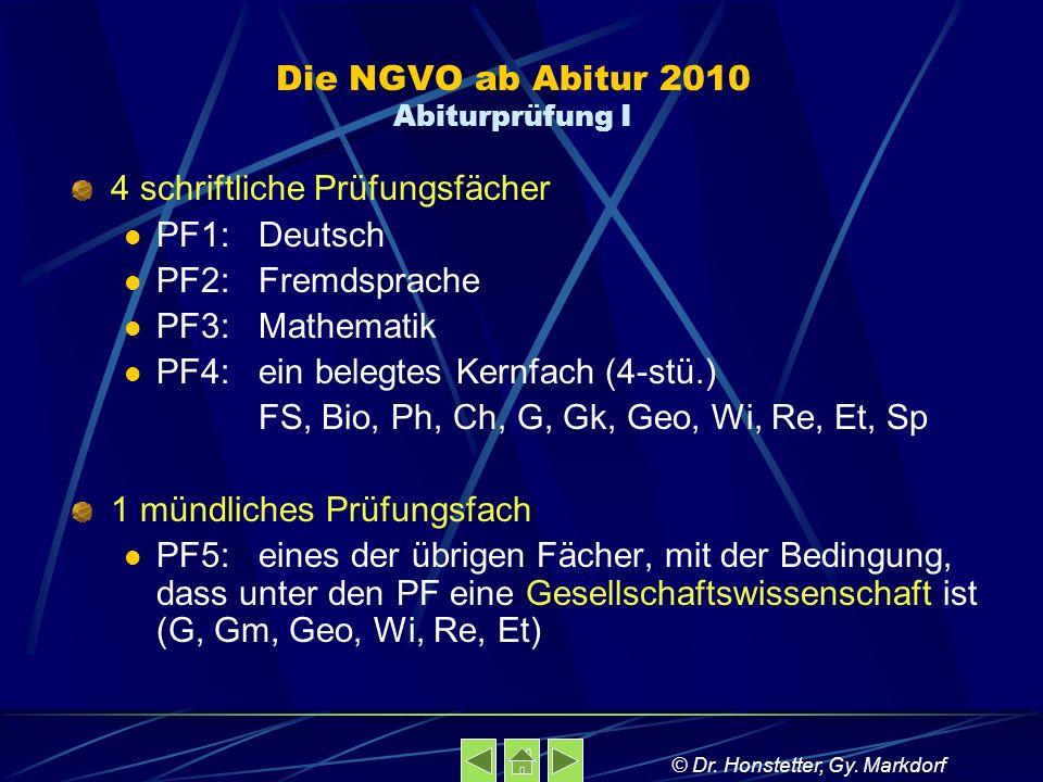 Die NGVO ab Abitur 2010 Abiturprüfung I 4 schriftliche Prüfungsfächer PF1: Deutsch PF2: Fremdsprache PF3: Mathematik PF4: ein belegtes Kernfach (4-stü