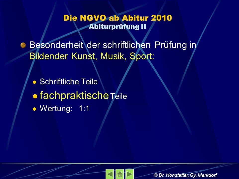 Die NGVO ab Abitur 2010 Abiturprüfung II Besonderheit der schriftlichen Prüfung in Bildender Kunst, Musik, Sport: Schriftliche Teile fachpraktische Te
