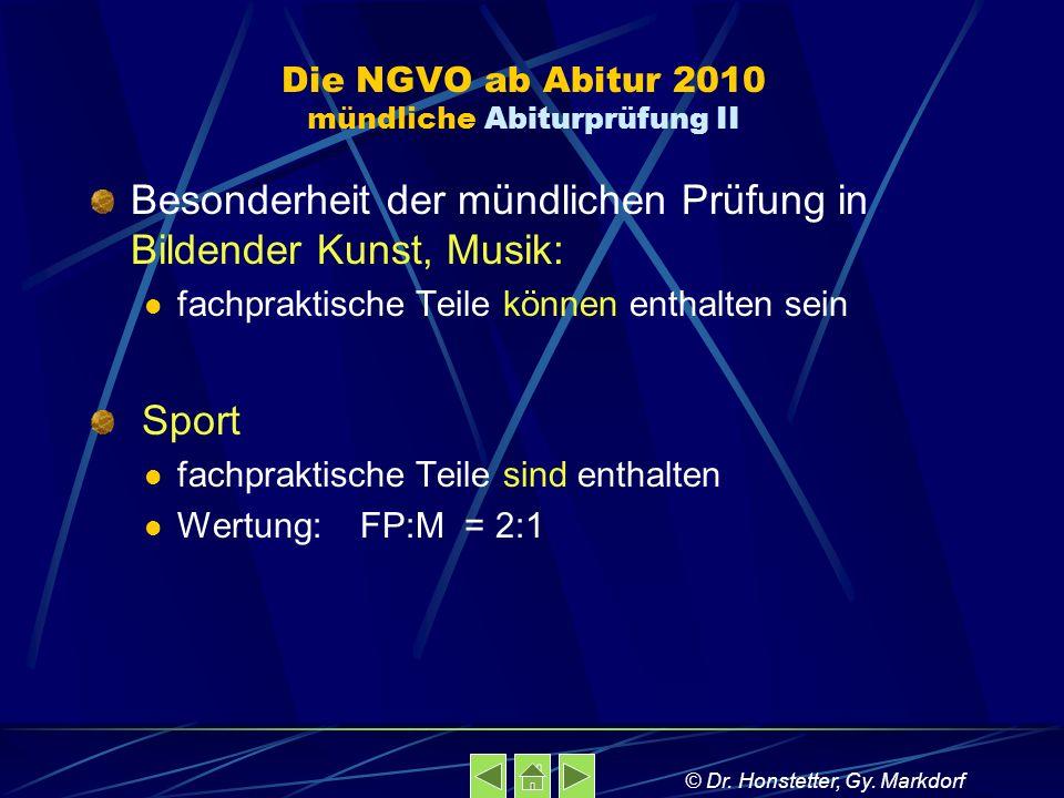 Die NGVO ab Abitur 2010 mündliche Abiturprüfung II Besonderheit der mündlichen Prüfung in Bildender Kunst, Musik: fachpraktische Teile können enthalte