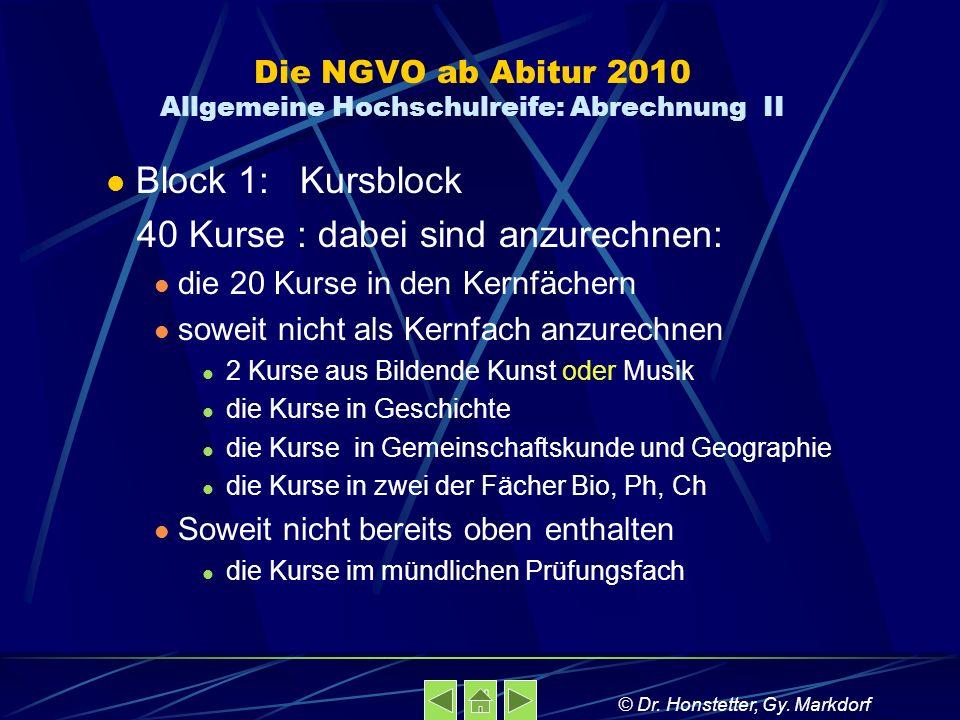 Die NGVO ab Abitur 2010 Allgemeine Hochschulreife: Abrechnung II Block 1: Kursblock 40 Kurse : dabei sind anzurechnen: die 20 Kurse in den Kernfächern