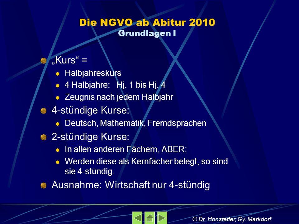 Die NGVO ab Abitur 2010 Grundlagen I Kurs = Halbjahreskurs 4 Halbjahre: Hj. 1 bis Hj. 4 Zeugnis nach jedem Halbjahr 4-stündige Kurse: Deutsch, Mathema