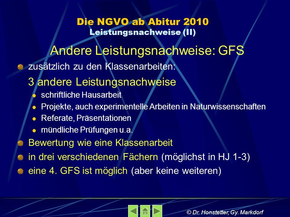 Die NGVO ab Abitur 2010 Leistungsnachweise (II) Andere Leistungsnachweise: GFS zusätzlich zu den Klassenarbeiten: 3 andere Leistungsnachweise schriftl