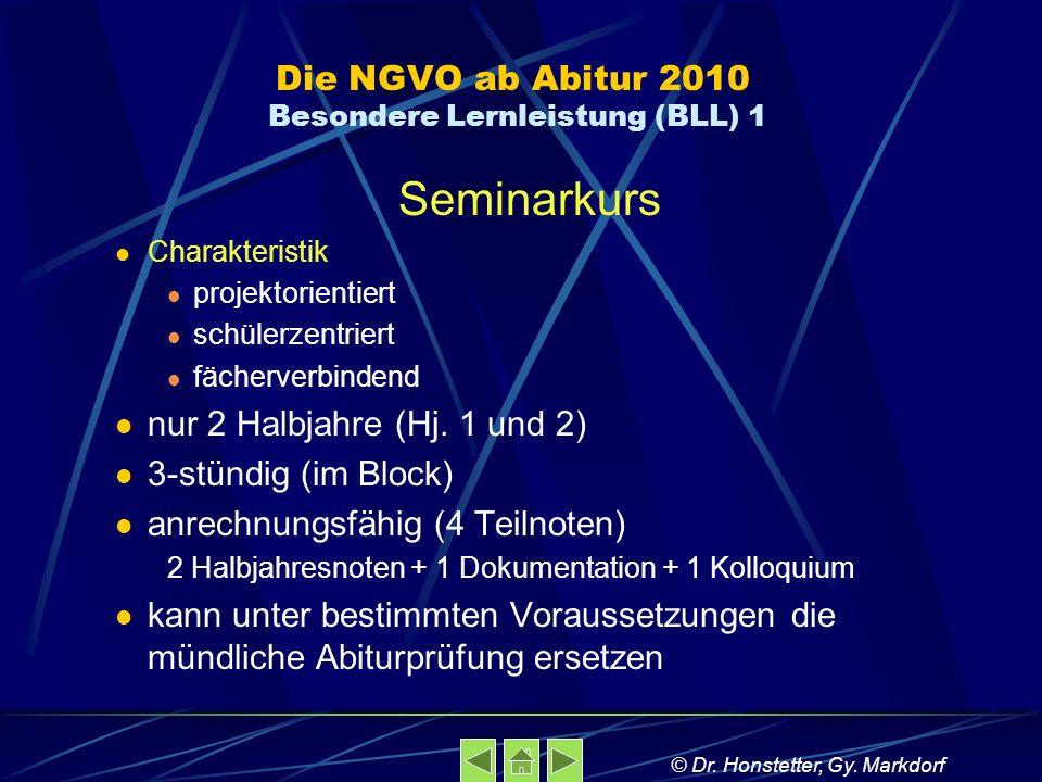 Die NGVO ab Abitur 2010 Besondere Lernleistung (BLL) 1 Seminarkurs Charakteristik projektorientiert schülerzentriert fächerverbindend nur 2 Halbjahre