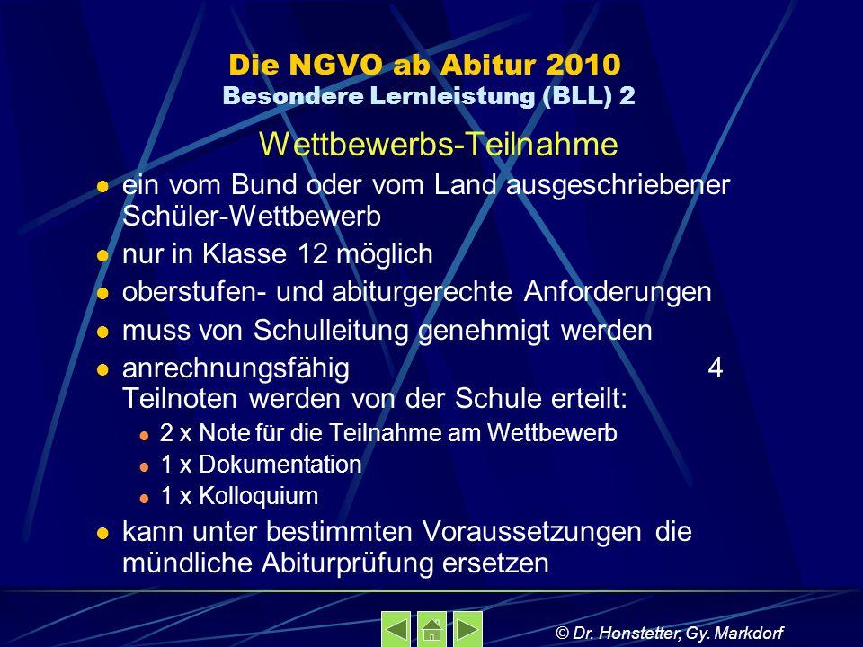 Die NGVO ab Abitur 2010 Besondere Lernleistung (BLL) 2 Wettbewerbs-Teilnahme ein vom Bund oder vom Land ausgeschriebener Schüler-Wettbewerb nur in Kla