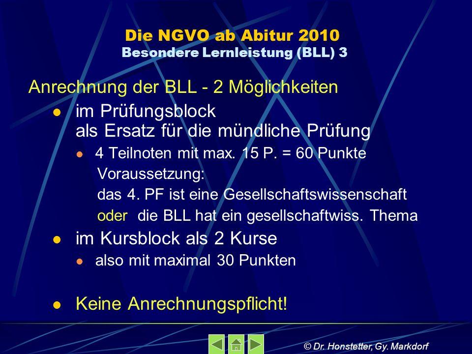Die NGVO ab Abitur 2010 Besondere Lernleistung (BLL) 3 Anrechnung der BLL - 2 Möglichkeiten im Prüfungsblock als Ersatz für die mündliche Prüfung 4 Te