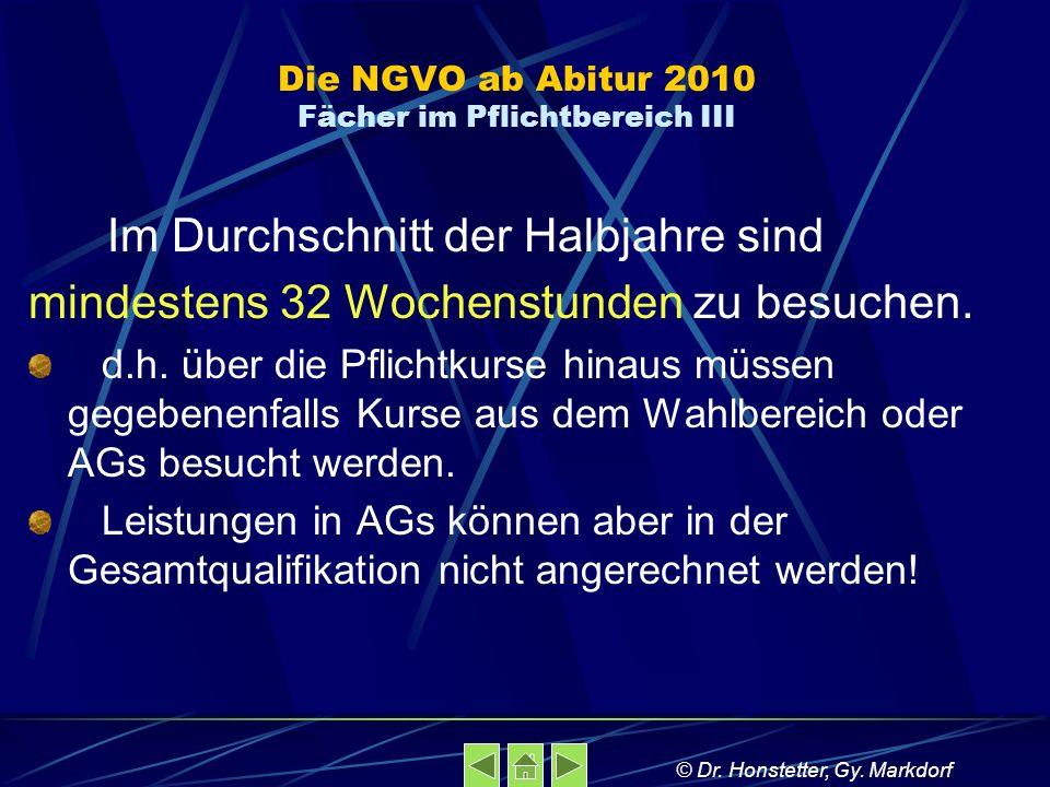 Die NGVO ab Abitur 2010 Fächer im Pflichtbereich III Im Durchschnitt der Halbjahre sind mindestens 32 Wochenstunden zu besuchen. d.h. über die Pflicht