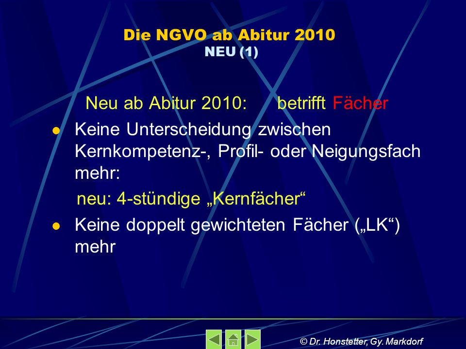 Die NGVO ab Abitur 2010 NEU (1) Neu ab Abitur 2010: betrifft Fächer Keine Unterscheidung zwischen Kernkompetenz-, Profil- oder Neigungsfach mehr: neu: