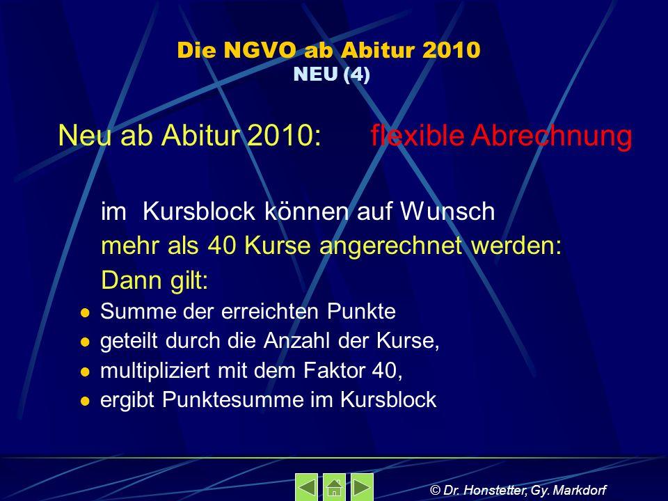 Die NGVO ab Abitur 2010 NEU (4) Neu ab Abitur 2010: flexible Abrechnung im Kursblock können auf Wunsch mehr als 40 Kurse angerechnet werden: Dann gilt