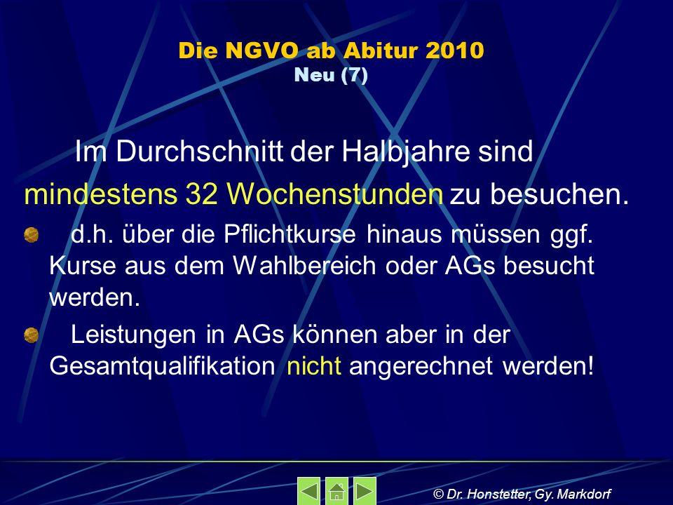 Die NGVO ab Abitur 2010 Neu (7) Im Durchschnitt der Halbjahre sind mindestens 32 Wochenstunden zu besuchen. d.h. über die Pflichtkurse hinaus müssen g