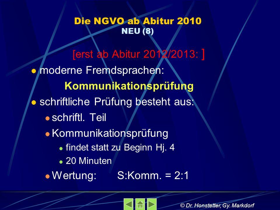 Die NGVO ab Abitur 2010 NEU (8) [erst ab Abitur 2012/2013: ] moderne Fremdsprachen: Kommunikationsprüfung schriftliche Prüfung besteht aus: schriftl.