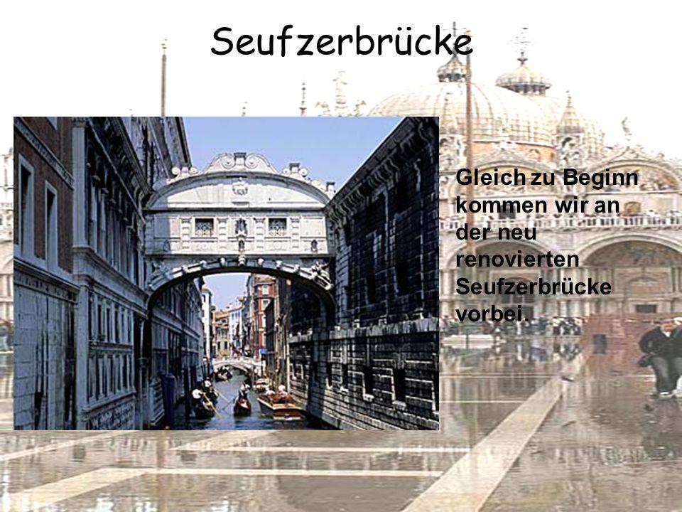 Seufzerbrücke Gleich zu Beginn kommen wir an der neu renovierten Seufzerbrücke vorbei.