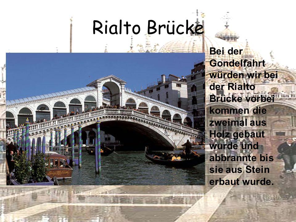 Rialto Brücke Bei der Gondelfahrt würden wir bei der Rialto Brücke vorbei kommen die zweimal aus Holz gebaut wurde und abbrannte bis sie aus Stein erbaut wurde.