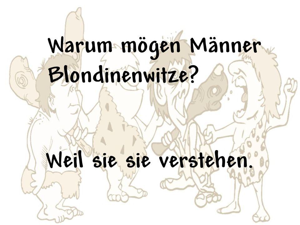 Warum mögen Männer Blondinenwitze? Weil sie sie verstehen.