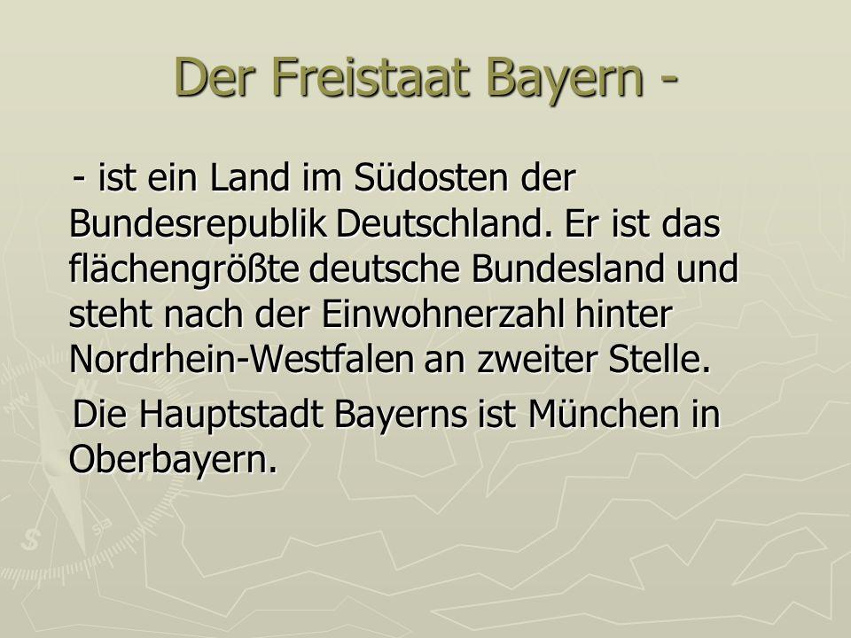 Der Freistaat Bayern - - ist ein Land im Südosten der Bundesrepublik Deutschland. Er ist das flächengrößte deutsche Bundesland und steht nach der Einw