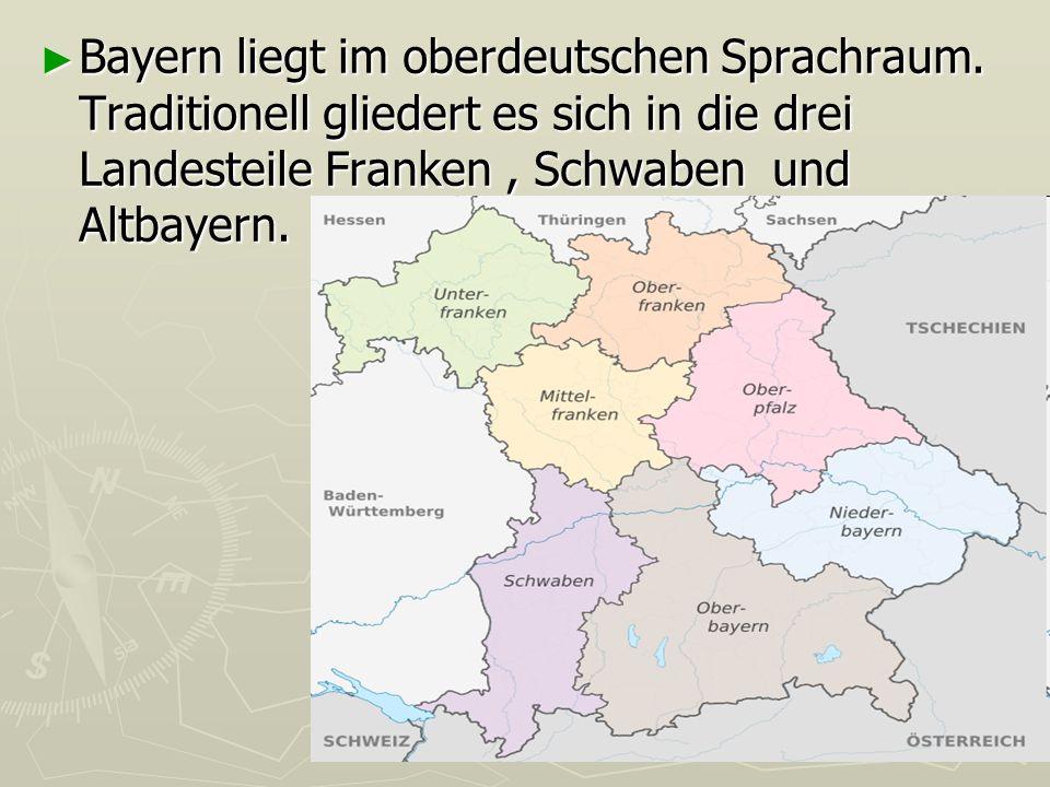 Bayern liegt im oberdeutschen Sprachraum. Traditionell gliedert es sich in die drei Landesteile Franken, Schwaben und Altbayern. Bayern liegt im oberd