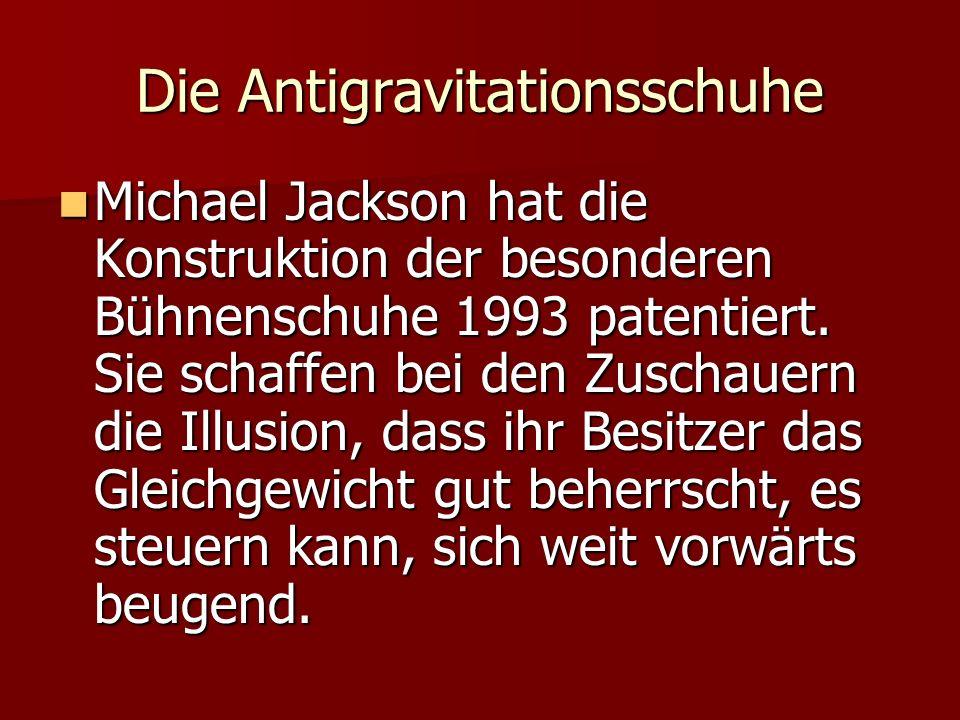 Die Antigravitationsschuhe Michael Jackson hat die Konstruktion der besonderen Bühnenschuhe 1993 patentiert. Sie schaffen bei den Zuschauern die Illus